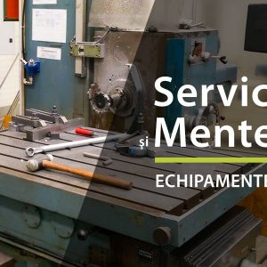 Service si mentenanta echipamente industriale